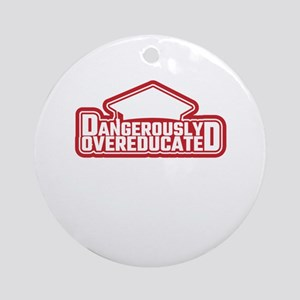 Dangerously Over-Educated Funny Hil Round Ornament