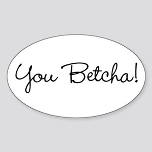 You Betcha! Oval Sticker