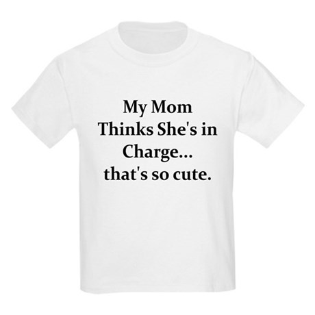MY MOM THINKS SHE'S IN CHARGE Kids Light T-Shirt