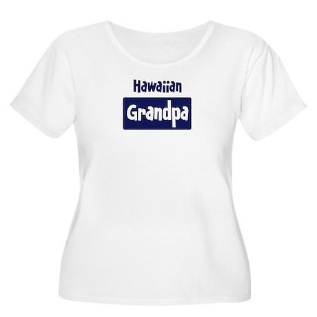 Hawaiian grandpa Women's Plus Size Scoop Neck T-Sh