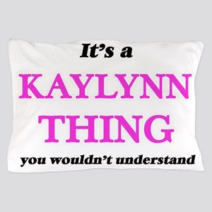It's a Kaylynn thing, you wouldn&# Pillow Case