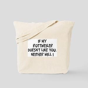 Rottweiler like you Tote Bag