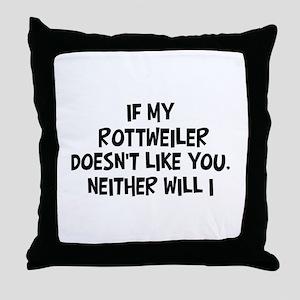 Rottweiler like you Throw Pillow