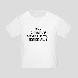 Rottweiler like you Toddler T-Shirt