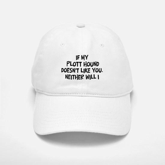 Plott Hound like you Baseball Baseball Cap