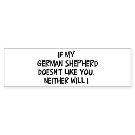 German Shepherd like you Bumper Sticker