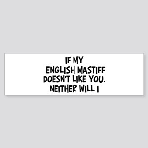English Mastiff like you Bumper Sticker