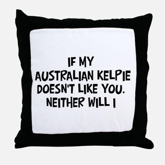 Australian Kelpie like you Throw Pillow