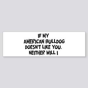 American Bulldog like you Bumper Sticker