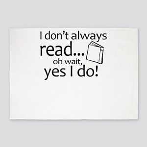I Don't Always Read Oh Wait Yes 5'x7'Area Rug