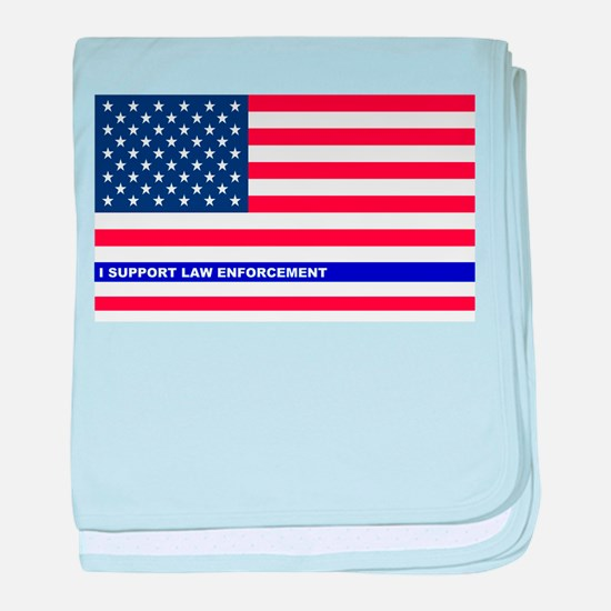 I support Law Enforcement American Fl baby blanket