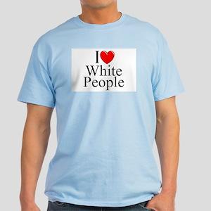 """""""I Love (Heart) White People"""" Light T-Shirt"""