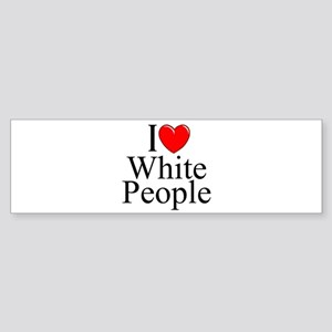 """I Love (Heart) White People"" Bumper Sticker"