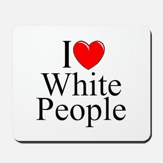 """""""I Love (Heart) White People"""" Mousepad"""