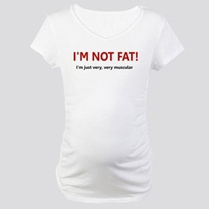 I'M NOT FAT JUST VERY VERY MU Maternity T-Shirt