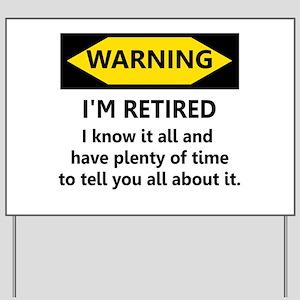WARNING I'M RETIRED I KNOW IT Yard Sign