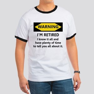 WARNING I'M RETIRED I KNOW IT Ringer T