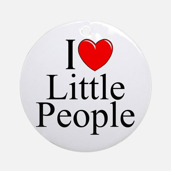 """I Love (Heart) Little People"" Ornament (Round)"
