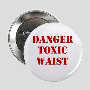 """Danger Toxic Waist 2.25"""" Button"""