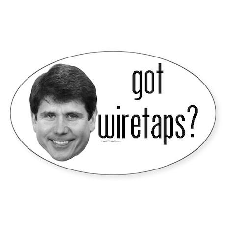 Blagojevich Got Wiretaps Oval Sticker