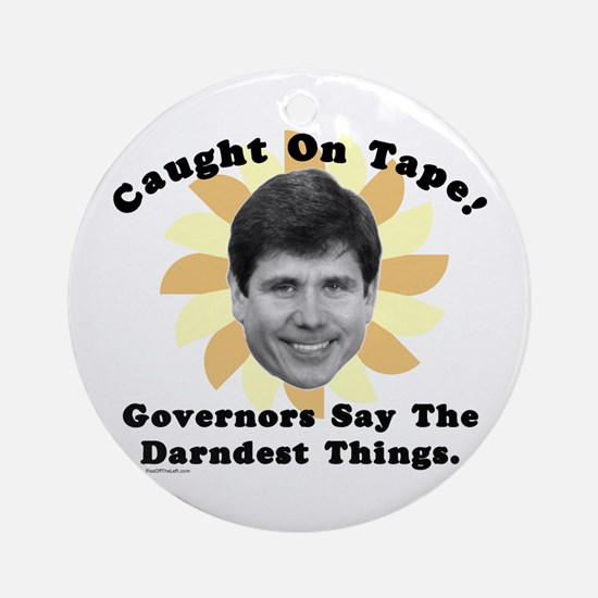 Blagojevich Caught On Tape Ornament (Round)