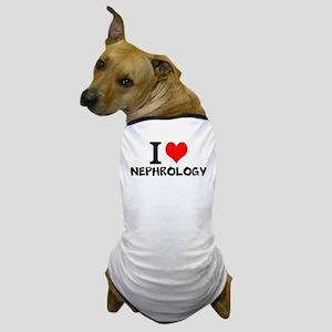 I Love Nephrology Dog T-Shirt