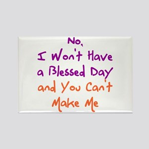 I Won't Have a Blessed Day Magnets