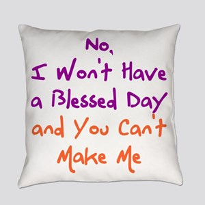 I Won't Have a Blessed Day Everyday Pillow