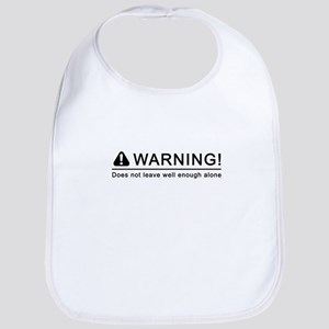 WARNING! Does not leave well enough alone Bib