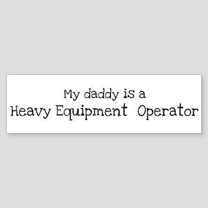 My Daddy is a Heavy Equipment Bumper Sticker