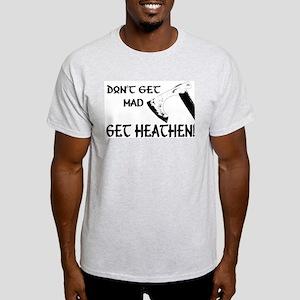 Don't Get Mad, Get Heathen! Light T-Shirt