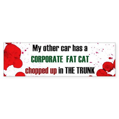 Corporate Fat Cat Chopped up Bumper Sticker