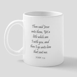 JOHN  7:33 Mug