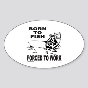 BORN TO FISH/FORCED TO WORK Oval Sticker