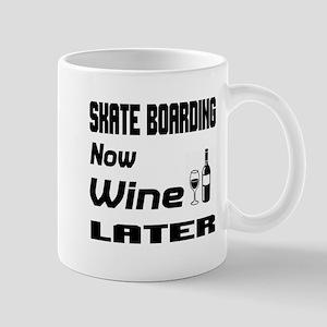 Skate Boarding Now Wine Later 11 oz Ceramic Mug