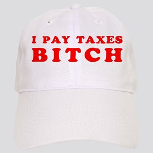 I pay taxes... Cap