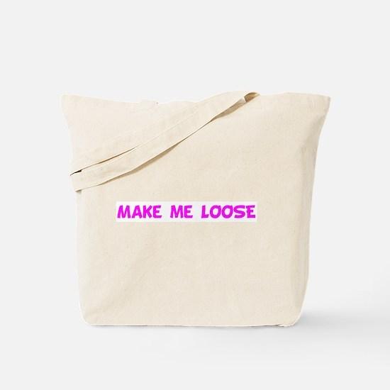 Make me LOOSE Tote Bag