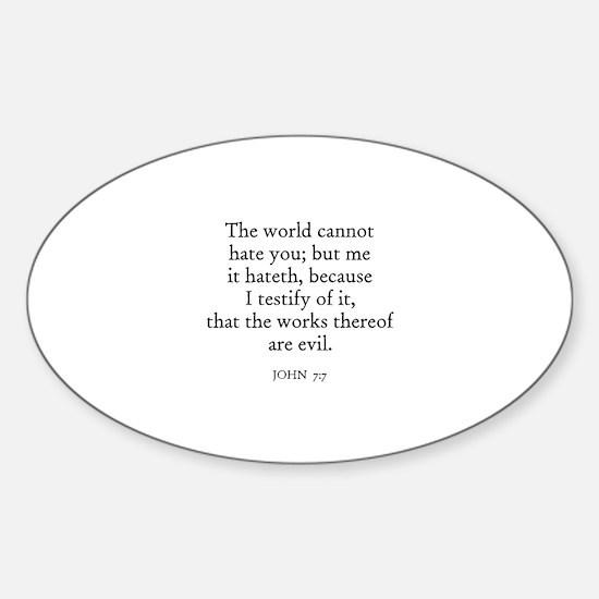 JOHN 7:7 Oval Decal