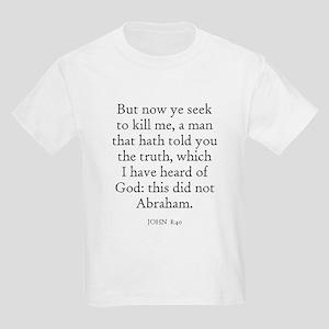 JOHN  8:40 Kids T-Shirt