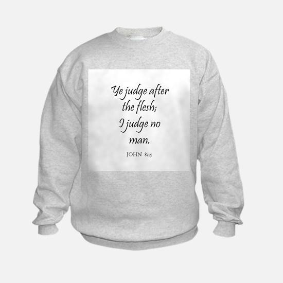 JOHN  8:15 Sweatshirt