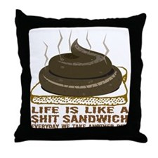 Life Is Like A Shit Sandwich Throw Pillow