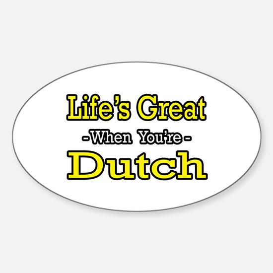 """""""Life's Great...Dutch"""" Oval Decal"""