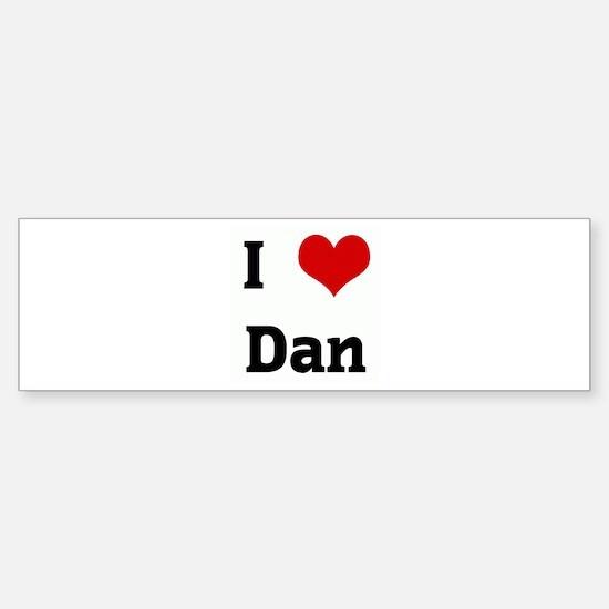 I Love Dan Bumper Bumper Bumper Sticker