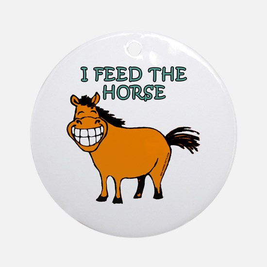 I Feed The Horse Ornament (Round)