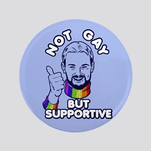 """Not Gay...But Supportive! 3.5"""" Button"""