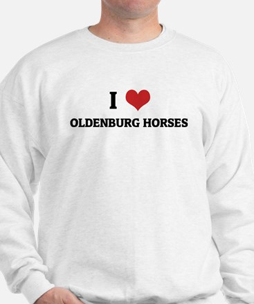 I Love Oldenburg Horses Sweatshirt