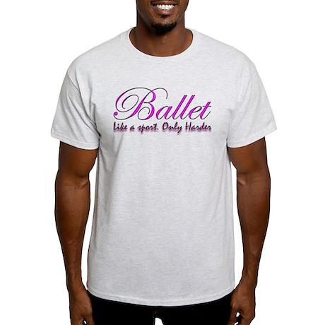 Ballet, harder than a sport f Light T-Shirt