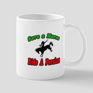 """""""Save Horse, Ride Persian"""" Mug"""