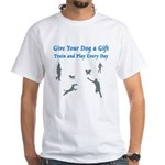 Give Your Dog a Gift White T-Shirt