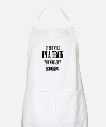 trains -Dad's BBQ Apron - Wouldn't Be Cooking